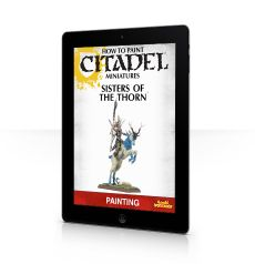 How to Paint Citadel Miniatures: Sisters of the Thorn (Interactive iBooks Edition)
